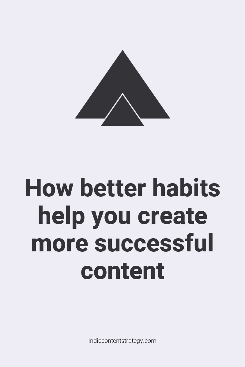 How better habits help you create more successful content