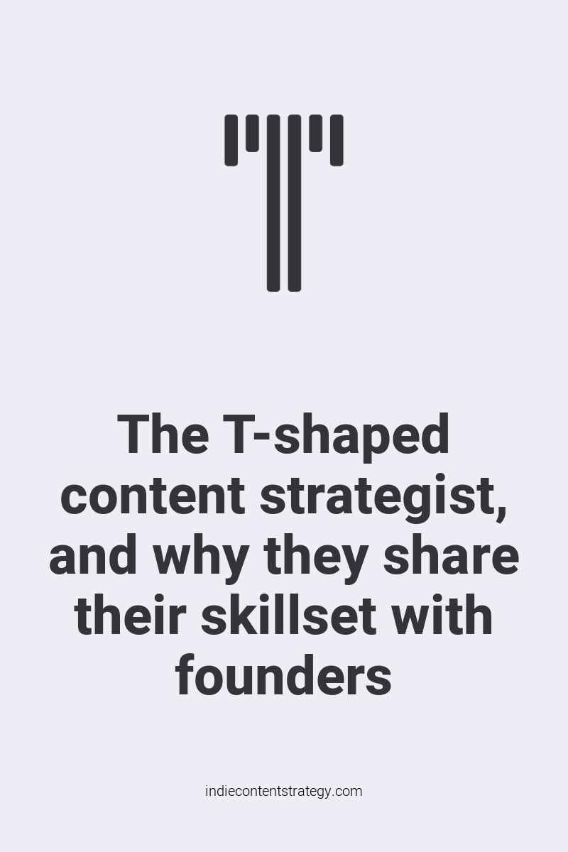The T-shaped content strategist, and why they share their skillset with founders