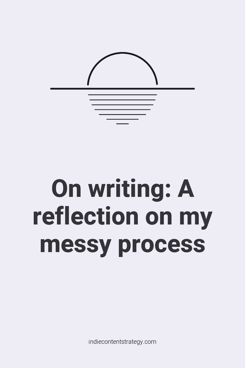 On writing: A reflection on my messy process